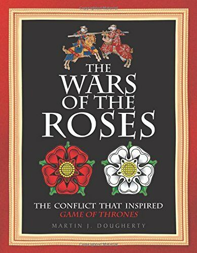 1 of 1 - The Wars of the Roses: The Struggle That In... by Martin J. Dougherty 1782742395