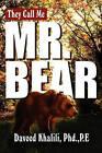 They Call Me Mr. Bear by Phd P E Davood Khalili (Paperback / softback, 2010)