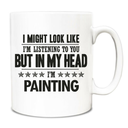 I might look like Im listening but in my head Im Painting Mug 189