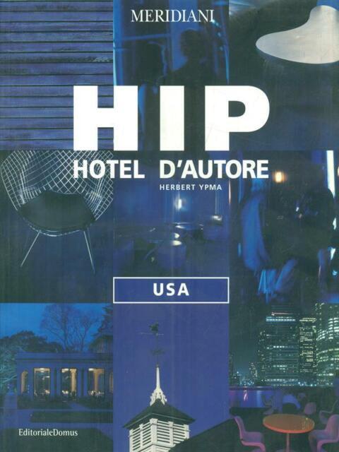 HIP HOTEL D'AUTORE - USA  YPMA EDITORIALE DOMUS 2003 MERIDIANI