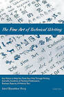 The Fine Art of Technical Writing: Key Points to Help You Think Your Way Through Writing Scientific, Academic, and Technical Publications, Business Reports, and Website Text by Carol Rosenblum Perry (Paperback / softback, 2011)