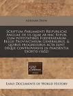 Scriptum Parlamenti Reipublicae Angliae de IIS Quae AB Hac Repub. Cum Potestatibus Foederatarum Belgii Provinciarum Generalibus, & Quibus Progressibus ACTA Sunt Deque Controversiis in Praesentia Exortis (1652) by Adriaan Pauw (Paperback / softback, 2010)
