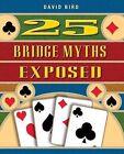 25 Bridge Myths Exposed by David Bird (Paperback, 2002)