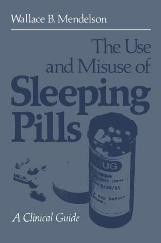 The Use and Misuse of Sleeping Pills : A Clinical Guide by W
