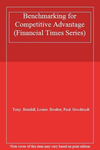 Benchmarking for Competitive Advantage (Financial Times Series) By Tony Bendell