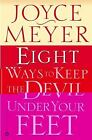 Eight Ways to Keep the Devil under Your Feet by Joyce Meyer (2003, Paperback)