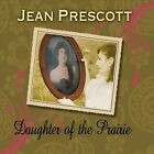 Daughter of the Prairie by Jean Prescott (CD, Jul-2011, CD Baby (distributor))