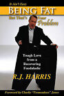 It Ain't Easy Being Fat But That's Your Problem: Tough Love from a Recovering Foodaholic by R J Harris (Paperback / softback, 2010)