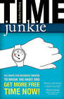 Time Junkie: 101 Ways for Business Owners to Break the Habit and Get More Free Time Now! by Andrea Feinberg (Paperback / softback, 2010)