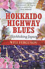 Hokkaido Highway Blues: Hitchhiking Japan by Will Ferguson (Paperback, 2003)