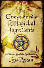 The Encyclopedia of Magickal Ingredients: A Wiccan Guide to Spellcasting by Lexa Rosean (Paperback, 2005)