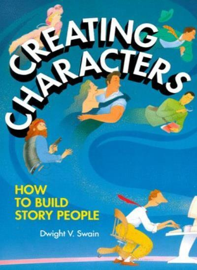 Creating Characters: How to Build Story People,Dwight V. Swain- 9780898796629