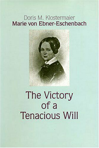 Marie Von Ebner-Eschenbach  The Victory of a Tenacious Will  STUDIES