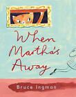 When Martha's Away by Bruce Ingman (Hardback, 2010)