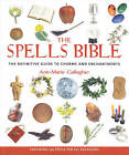 The Spells Bible: The Definitive Guide to Charms and Enchantments by Ann-Marie Gallagher (Paperback, 2003)