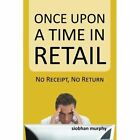 Once Upon a Time in Retail: No Receipt, No Return by Siobhan Murphy (Paperback / softback, 2013)