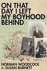On That Day I Left My Boyhood Behind von Burnett Susan, Woodcock Norman und Norman Woodcock (2014, Taschenbuch)