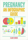 Pregnancy: An Infographic Guide by Claire Plimmer (Paperback, 2016)