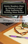 Sticky Readers: How to Attract a Loyal Blog Audience by Writing More Better by Margaret Andrews (Paperback / softback, 2011)