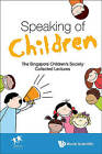 Speaking of Children: The Singapore Children's Society Collected Lectures by Singapore Children's Society (Paperback, 2015)