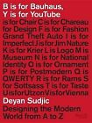 B Is for Bauhaus, y Is for Youtube: Designing the Modern World from A to Z by Deyan Sudjic (Hardback, 2015)