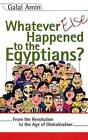 Whatever Else Happened to the Egyptians?: From the Revolution to the Age of Globalization by Galal A. Amin (Paperback, 2004)