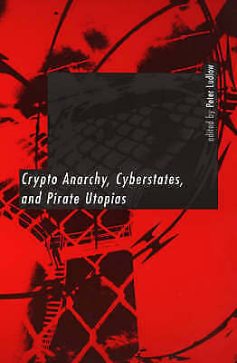 Crypto Anarchy, Cyberstates, and Pirate Utopias (A Bradford Book), Ludlow, Peter