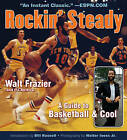 Rockin' Steady: A Guide to Basketball & Cool by Ira Berkow, Walt Frazier (Paperback, 2013)