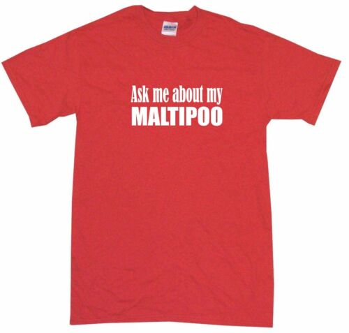 XL Ask Me About My Maltipoo Kids Tee Shirt Pick Size /& Color 2T