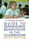 A Teaching Assistants' Guide to Managing Behaviour in the Classroom by Susan Bentham (Paperback, 2005)