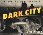 Dark City : The Lost World of Film Noir by Eddie Muller (1998, Paperback, Revised)