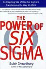 The Power of Six Sigma: An Inspiring Tale of How Six Sigma is Transforming the Way We Work by Subir Chowdhury (Hardback, 2001)