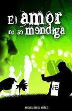 Pasaje a la Vida: El Amor No Se Mendiga by Miguel Núñez (2016, Paperback)