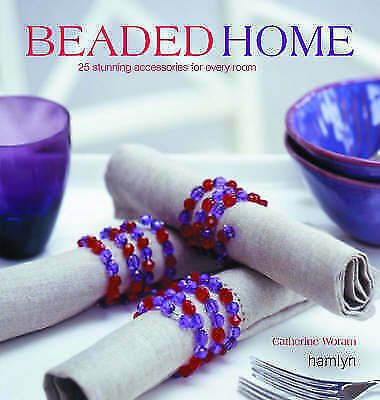 """""""AS NEW"""" The Beaded Home: 25 stunning accessories for every room, Woram, Catheri"""