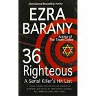 36 Righteous a Serial Killer's Hit List 9780989500432 by Ezra Barany Paperback