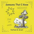 Someone That I Know 9781481745246 by Nathan B. Grant Book