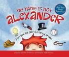 My Name Is Not Alexander by Jennifer Fosberry (CD-Audio, 2016)