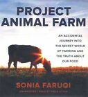 Project Animal Farm: An Accidental Journey Into the Secret World of Farming and the Truth about Our Food by Sonia Faruqi (CD-Audio, 2015)