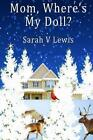 Mom Where's My Doll by Sarah V Lewis (Paperback / softback, 2013)