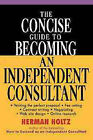 The Concise Guide to Becoming an Independent Consultant by Herman R. Holtz (Paperback, 1999)