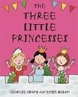 The Three Little Princesses by Georgie Adams (Hardback, 2007)