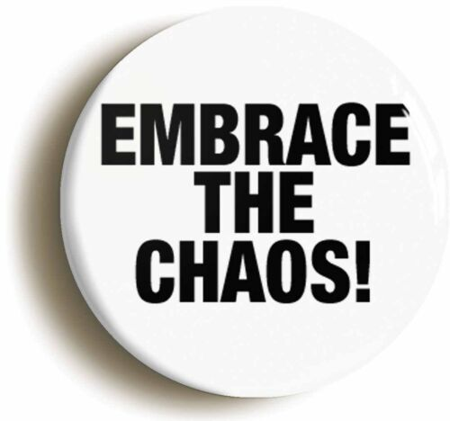 Size is 1inch//25mm diameter EMBRACE THE CHAOS BADGE BUTTON PIN