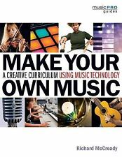 MAKE YOUR OWN MUSIC A CREATIVE CURRICULUM USING MUSIC TECHNOLOGY - BOOK 131001
