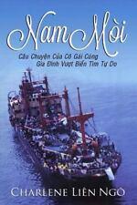 Nam Moi : Cau Chuyen Cua Co Gai Cung Gia Dinh Vuot Bien Tim Tu Do: By Ung, Ch...