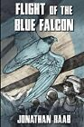 Flight of the Blue Falcon by Jonathan Raab (Paperback / softback, 2015)