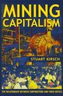 Mining Capitalism: The Relationship between Corporations and Their Critics by Stuart Kirsch (Paperback, 2014)
