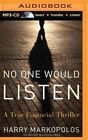 No One Would Listen: A True Financial Thriller by Harry Markopolos (CD-Audio, 2015)