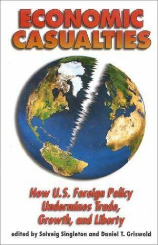 Economic Casualties : How U. S. Foreign Policy Undermines Trade, Growth, and Lib