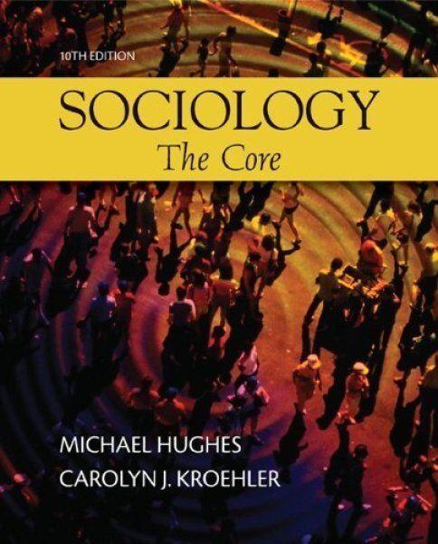 Sociology: The Core by Hughes, Michael; Kroehler, Carolyn