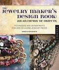 The Jewelry Maker's Design Book: An Alchemy of Objects: Techniques and Design Notes for One-of-a-kind Jewelry Pieces by Deryn Mentock (Hardback, 2014)